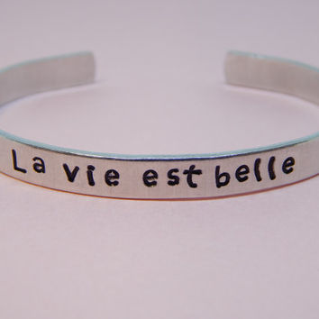 La vie est Belle Aluminum Cuff Bracelet,  French Meaning of Life Is Beautiful, Gift Under 20
