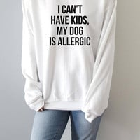 i can't have kids my dog is allergic  Sweatshirt womens fashion teen girls womens gifts ladies saying humor love animal bed jumper cute