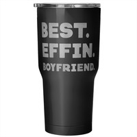 BEST EFFIN BOYFRIEND * Unique Gift for Your Boyfriend * Vacuum Tumbler 30 oz.