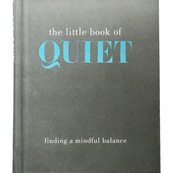 The Little Book of Quiet: Finding a Mindful Balance