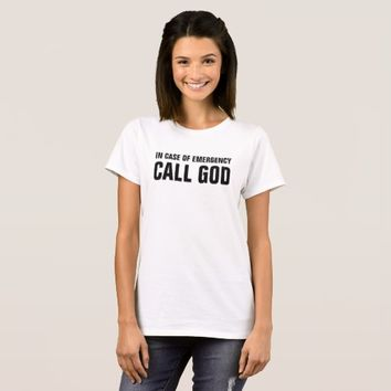 In Case of Emergency Call God T-Shirt