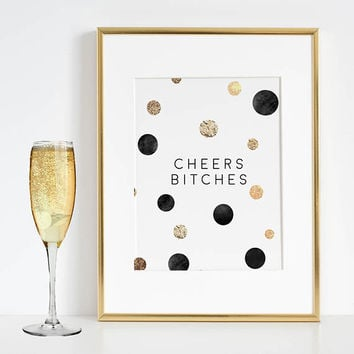 CHEERS BITCHES SIGN, Funny Bar Decor,Funny Print,Bar Wall Decor,Home Bar Decor,Party Gift,Drink Sign,Cheers Quote,Happy Birthday,Quote Print