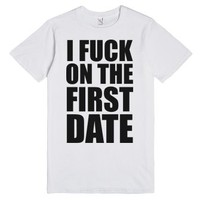 I Fuck On The First Date-Unisex White T-Shirt