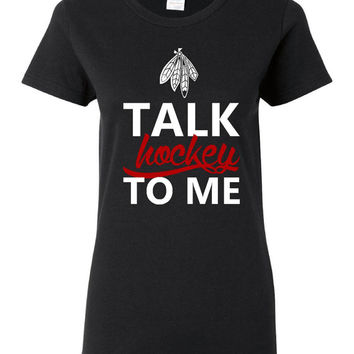 Talk Hockey To Me Blackhawks Hockey Fans Printed Graphic Hockey T shirt Great Gift Funny Hockeytown T Shirt Ladies Mens Blackhawks