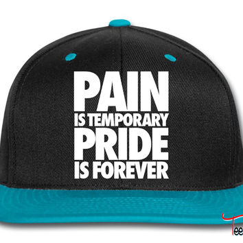 Pain Is Temporary Pride Is Forever Snapback