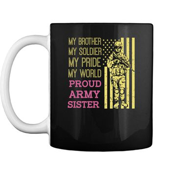 My Brother My Soldier Hero Proud Army Sister T Shirt Gift Mug