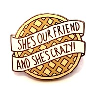 Stranger Things pin SHE'S OUR FRIEND AND SHE'S CRAZY badge