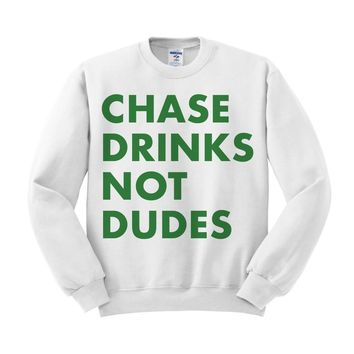 Chase Drinks Not Dudes St. Patrick's Day Sweatshirt
