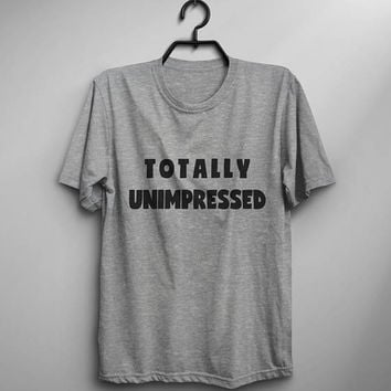 Totally unimpressed womens graphic tees tumblr instagram hipster punk gift women teenage clothes for teen quote shirt men tshirts