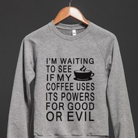 coffee good or evil sweatshirt - Totes Adorbs Tees - Skreened T-shirts, Organic Shirts, Hoodies, Kids Tees, Baby One-Pieces and Tote Bags