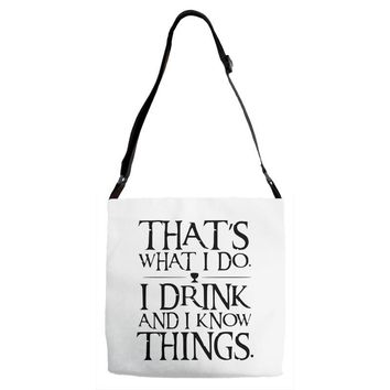 that what i do i drink and i know things Adjustable Strap Totes