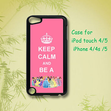 Keep Calm and Be A Princess  - iphone 4 case , iphone 5 case , ipod 5 case ,ipod 4 case, ipod case, ipod touch case
