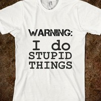 warning: i do stupid things - glamfoxx.com