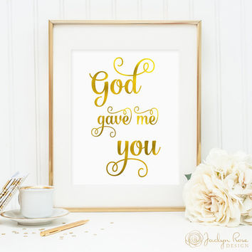 God gave me you print, gold foil printable, printable wall art decor, faux gold foil, nursery decor or bedroom art, digital download JPG