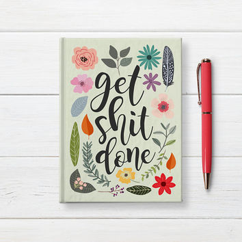 Get Shit Done - Writing Journal, Hardcover Notebook, Sketchbook, Diary, Floral Journal, Get It Done, Blank or Lined pages, 5x7 Journal