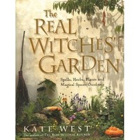 The Real Witches' Garden by Kate West - $15.26 : Wicca Bookstore, Helping You Live a Magical Life!