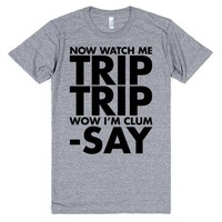 Now Watch Me Trip Trip Wow I'm Clum-say