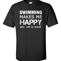 Swimming makes me happy You not so much - Unisex Tshirt