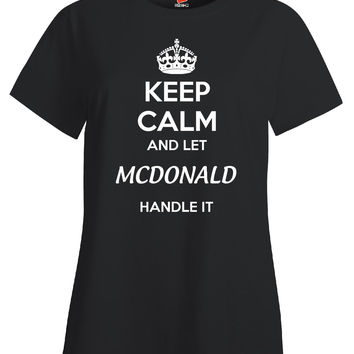Keep Calm And Let MCDONALD Handle It - Ladies T Shirt