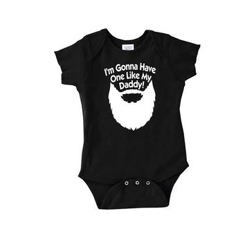 Beard I'm gonna have one like my daddy! baby onepiece gift mom dad bodysuit newborn body suit crawler romper t shirt tshirt 2t 3t onesi