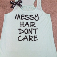 Messy Hair Don't Care - Ruffles with Love - Racerback Tank - Womens Fitness - Workout Clothing - Workout Shirts with Sayings