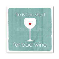 Life is too short for bad Wine distressed by hairbrainedschemes