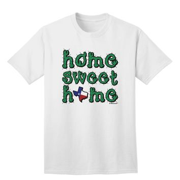 Home Sweet Home - Texas - Cactus and State Flag Adult T-Shirt by TooLoud