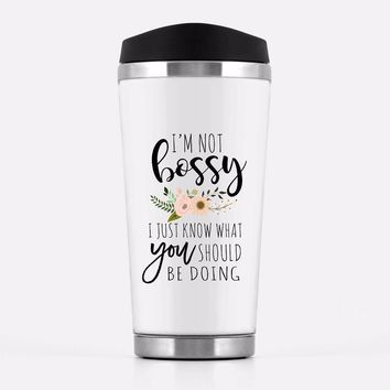 'I'm Not Bossy I just Know What You Should Be Doing' Travel Mug
