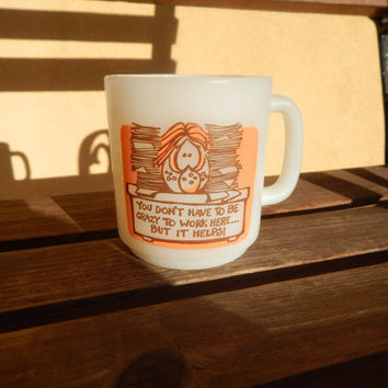 """Glasbake 1978 Milk Glass Mug """"You Don't Have To Be Crazy To Work Here... Vintage C.M. Paula CO. 12 Ounce Mug"""