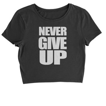 Never Give Up  Cropped T-Shirt