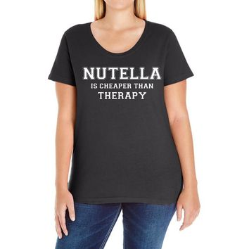Nutella Is Cheaper Than Therapy Ladies Curvy T-Shirt