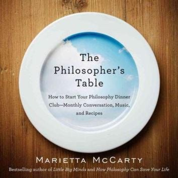 DCKL9 The Philosopher's Table: How to Start Your Philosophy Dinner Club--Monthly Conversatio