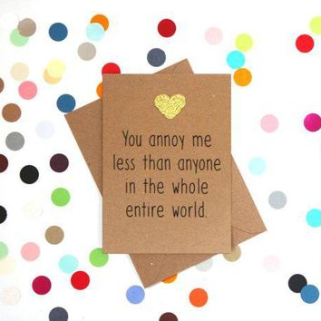 You Annoy Me Less Than Anyone Else In The Entire World Funny Anniversary Card Valentines Day Card Love Card FREE SHIPPING