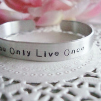 You Only Live Once Hand Stamped Cuff Bracelet Made To Order