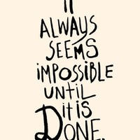 $20.00 It Always Seems Impossible Until It's Done  Deluxe by theloveshop