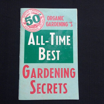 All-Time Best Gardening Secerts - By Organic Gardening Magazine - Limited 50th Anniversary Edition - Vintage 1992 - Expert Advice