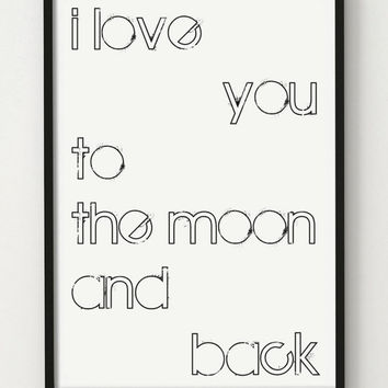 "Typography ""I Love You To The Moon And Back"" Quote Poster Art Digital Giclee Print Screenprint Letterpress Gallery Wall  PRINTABLE"