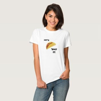 Let's Taco 'Bout It! T Shirts