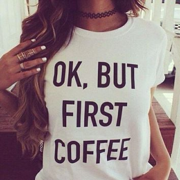DCCKHQ6 OK, BUT FIRST COFFEE' letters print casual short-sleeved round neck T-shirt
