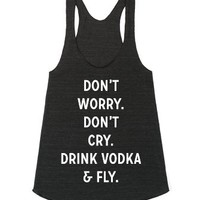 Don't Worry, Don't Cry, Drink Vodka & Fly-Athletic Tri Black Tank