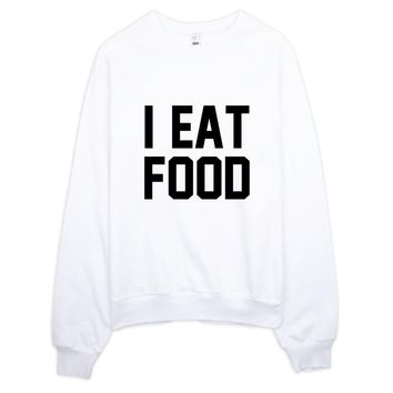 I Eat Food Crewneck Sweater Made in LA