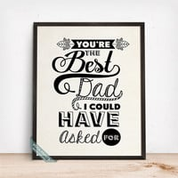 Youre The Best Dad Print, Typography Print, Home Decor, Wall Art, Fathers Gift, Gift Idea, Bedroom Decor, Mothers Day Gift
