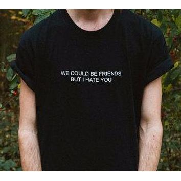 """We Could Be Friends, But I Hate You"" Tee"