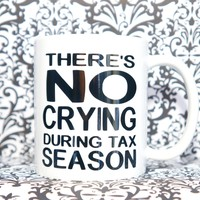 THERE'S NO CRYING During Tax Season Coffee Mug. Accountant Gift, Funny Mug, Accountant Mug. Accrual World.  Accounting Student Gift
