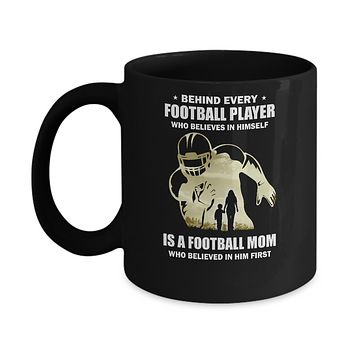 Behind Every Football Player Is A Mom That Believes Mug