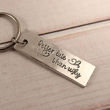 """Better Late than Ugly"" - Hand Stamped Keychain - Medium"