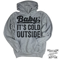 Baby It's Cold Outside Hoodie.