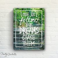 Chase Your Dreams - Handscripted Inspration over photo - Slatted Plank Wood Sign