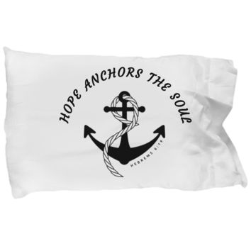 HOPE ANCHORS THE SOUL HEBREWS 6:19 PILLOWCASE