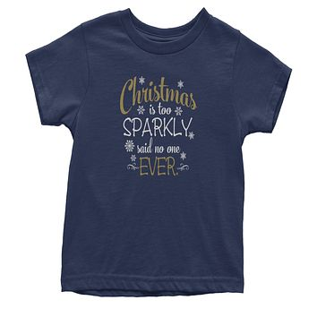 Christmas Is Too Sparkly, Said No One Ever Youth T-shirt